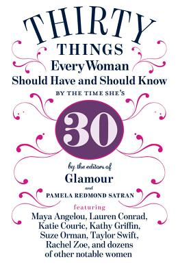 30 Things Every Woman Should Have and Should Know by the Time She's 30 By Redmond Satran, Pamela/ Glamour Magazine (EDT)