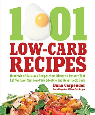 1001 Low-Carb Recipes By Carpender, Dana